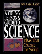 A YOUNG PERSON'S GUIDE TO SCIENCE by Roy A. Gallant