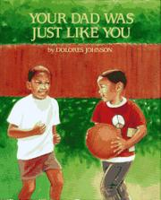 YOUR DAD WAS JUST LIKE YOU by Dolores Johnson