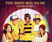 THE BEST BUG TO BE by Dolores Johnson