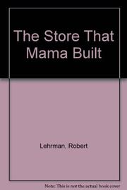 THE STORE THAT MAMA BUILT by Robert Lehrman