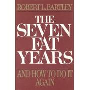 THE SEVEN FAT YEARS by Robert L. Bartley
