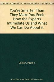 YOU'RE SMARTER THAN THEY MAKE YOU FEEL by Paula J. Caplan