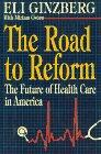 THE ROAD TO REFORM by Eli Ginzberg