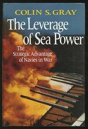THE LEVERAGE OF SEA POWER by Colin S. Gray