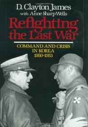 REFIGHTING THE LAST WAR by D. Clayton James