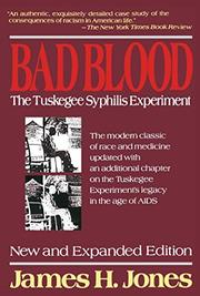 BAD BLOOD: The Tuskegee Syphilis Experiment by James H. Jones