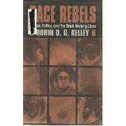 RACE REBELS by Robin D.G. Kelley