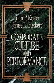CORPORATE CULTURE AND PERFORMANCE by John P. & James L. Heskett Kotter