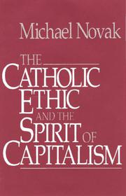 THE CATHOLIC ETHIC AND THE SPIRIT OF CAPITALISM by Michael Novak