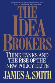 THE IDEA BROKERS: Think Tanks and the Rise of the New Policy Elite by James Allen Smith