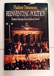REINVENTING POLITICS by Vladimir Tismaneanu