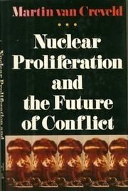 NUCLEAR PROLIFERATION AND THE FUTURE OF CONFLICT by Martin van Creveld
