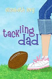 TACKLING DAD by Elizabeth Levy