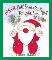 WHO'LL PULL SANTA'S SLEIGH TONIGHT? by Laura Rader