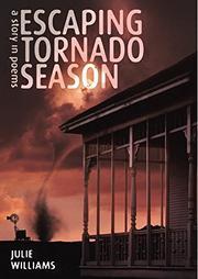 ESCAPING TORNADO SEASON by Julie Williams