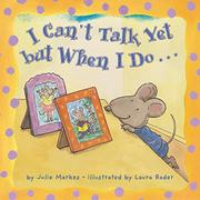 I CAN'T TALK YET, BUT WHEN I DO... by Julie Markes