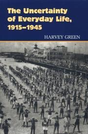 THE UNCERTAINTY OF EVERYDAY LIFE 1915-1945 by Harvey Green