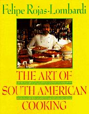 THE ART OF SOUTH AMERICAN COOKING by Felipe Rojas-Lombardi
