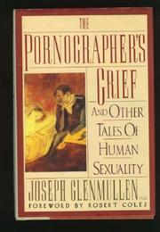 THE PORNOGRAPHER'S GRIEF by Joseph Glenmullen