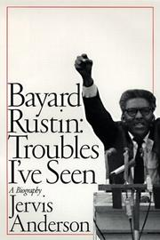 BAYARD RUSTIN: TROUBLES I'VE SEEN by Jervis Anderson