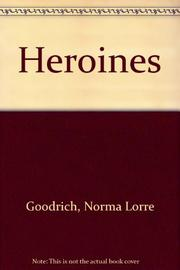 HEROINES by Norma Lorre Goodrich