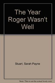 THE YEAR ROGER WASN'T WELL by Sarah Payne Stuart