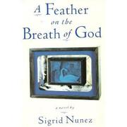 A FEATHER ON THE BREATH OF GOD by Sigrid Nunez