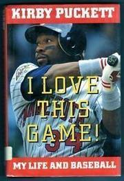 I LOVE THIS GAME! by Kirby Puckett