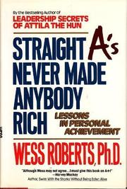 STRAIGHT A'S NEVER MADE ANYBODY RICH by Wess Roberts