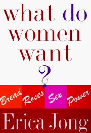 WHAT DO WOMEN WANT? by Erica Jong