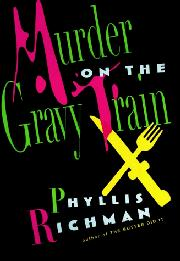 MURDER ON THE GRAVY TRAIN by Phyllis Richman
