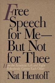 FREE SPEECH FOR ME BUT NOT FOR THEE by Nat Hentoff