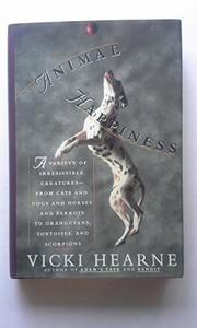 ANIMAL HAPPINESS by Vicki Hearne