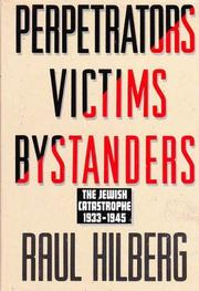 PERPETRATORS VICTIMS BYSTANDERS by Raul Hilberg