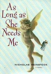 AS LONG AS SHE NEEDS ME by Nicholas Weinstock