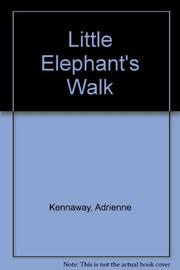 LITTLE ELEPHANT'S WALK by Adrienne Kennaway