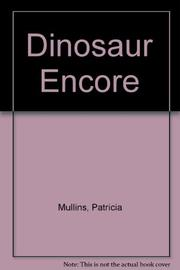 DINOSAUR ENCORE by Patricia Mullins