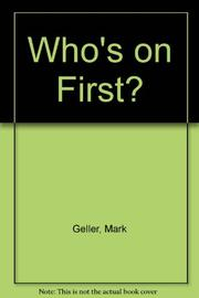 WHO'S ON FIRST? by Mark Geller