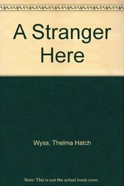 A STRANGER HERE by Thelma Hatch Wyss