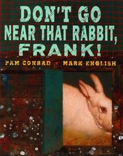 DON'T GO NEAR THAT RABBIT, FRANK! by Pam Conrad