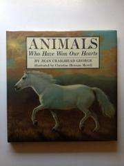 ANIMALS WHO HAVE WON OUR HEARTS by Jean Craighead George