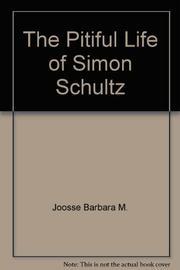 THE PITIFUL LIFE OF SIMON SCHULTZ by Barbara M. Joosse