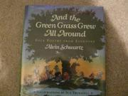 AND THE GREEN GRASS GREW ALL AROUND by Alvin Schwartz