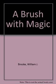 A BRUSH WITH MAGIC by William J. Brooke