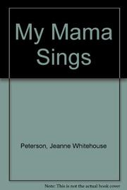 MY MAMA SINGS by Jeanne Whitehouse Peterson
