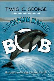 A DOLPHIN NAMED BOB by Twig C. George