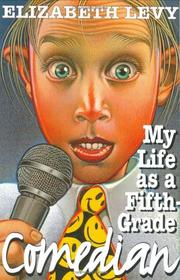 MY LIFE AS A FIFTH-GRADE COMEDIAN by Elizabeth Levy
