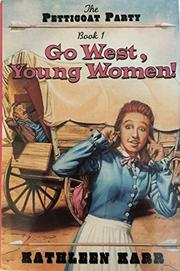 GO WEST, YOUNG WOMEN! by Kathleen Karr