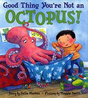 GOOD THING YOU'RE NOT AN OCTOPUS! by Julie Markes