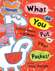 WHAT DID YOU PUT IN YOUR POCKET? by Beatrice Schenck de Regniers